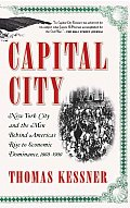 Capital City New York City & the Men Behind Americas Rise to Economic Dominance 1860 1900