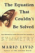 Equation That Couldnt Be Solved How Mathematical Genius Discovered the Language of Symmetry