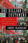 One Billion Customers Lessons from the Front Lines of Doing Business in China