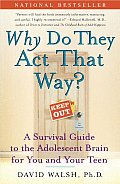 Why Do They Act That Way A Survival Guide to the Adolescent Brain for You & Your Teen