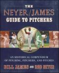 Neyer James Guide to Pitchers An Historical Compendium of Pitching Pitchers & Pitches