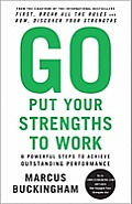 Go Put Your Strengths to Work: 6 Powerful Steps to Achieve Outstanding Performance Cover