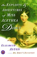 The Exploits and Adventures of Miss Alethea Darcy