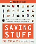 Saving Stuff How to Care for & Preserve Your Collectibles Heirlooms & Other Prized Possessions
