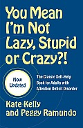 You Mean I'm Not Lazy, Stupid, or Crazy?!: The Classic Self-Help Book for Adults with Attention Deficit Disorder Cover