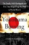 Yokohama Burning: The Deadly 1923 Earthquake and Fire That Helped Forge the Path to World War II