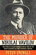 Murder of Nikolai Vavilov The Story of Stalins Persecution of One of the Great Scientists of the Twentieth Century