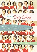 Finding Betty Crocker The Secret Life of Americas First Lady of Food
