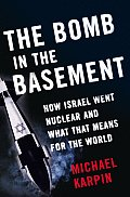 Bomb In The Basement How Israel Went Nuc