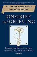 On Grief and Grieving: Finding the Meaning of Grief Through the Five Stages of Loss Cover