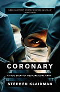 Coronary A True Story of Medicine Gone Awry