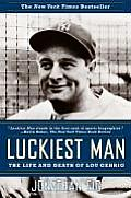 Luckiest Man The Life & Death of Lou Gehrig