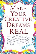 Make Your Creative Dreams Real A Plan for Procrastinators Perfectionists Busy People & People Who Would Really Rather Sleep All Day