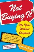 Not Buying It: My Year Without Shopping Cover