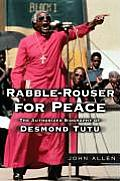 Rabble Rouser for Peace The Authorized Biography of Desmond Tutu