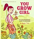 You Grow Girl: The Groundbreaking Guide to Gardening Cover