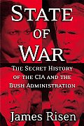 State of War The Secret History of the C I A & the Bush Administration