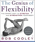 Genius of Flexibility The Smart Way to Stretch & Strengthen Your Body