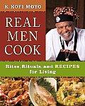 Real Men Cook Rites Rituals & Recipes for Living