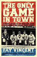 Baseball Oral History Project #1: The Only Game In Town: Baseball Stars Of The 1930s & 1940s Talk About... by Fay Vent