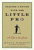 Playing a Round with the Little Pro A Life in the Game