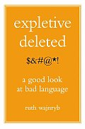 Expletive Deleted A Good Look at Bad Language