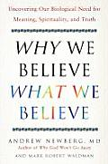 Why We Believe What We Believe Uncovering Our Biological Need for Meaning Spirituality & Truth
