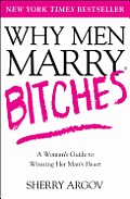 Why Men Marry Bitches A Womans Guide to Winning Her Mans Heart