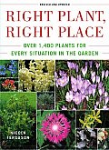 Right Plant Right Place Over 1400 Plants for Every Situation in the Garden