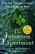 The Intention Experiment: Using Your Thoughts to Change Your Life and the World Cover