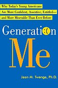 Generation Me Why Todays Young Americans