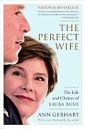 Perfect Wife The Life & Choices of Laura Bush