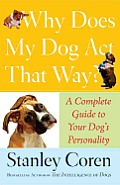 Why Does My Dog Act That Way A Complete Guide to Your Dogs Personality