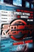 Smart Money How The Worlds Best Sports Bettors Beat the Bookies Out of Millions A Memoir
