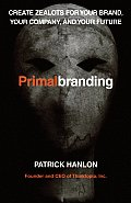 Primal Branding Create Zealots for Your Brand Your Company & Your Future