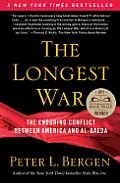 Longest War The Enduring Conflict Between America & Al Qaeda