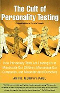 Cult of Personality Testing How Personality Tests Are Leading Us to Miseducate Our Children Mismanage Our Companies & Misunderstand Ourselves