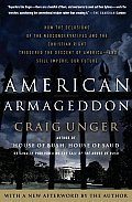 American Armageddon How the Delusions of the Neoconservatives & the Christian Right Triggered the Descent of America & Still Imperil