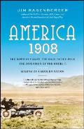 America, 1908: The Dawn of Flight, the Race to the Pole, the Invention of the Model T, and the Making of a Modern Nation Cover