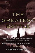 Greatest Battle Stalin Hitler & the Desperate Struggle for Moscow That Changed the Course of World War II