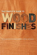 Complete Guide to Wood Finishes How to Apply & Restore Lacquers Polishes Stains & Varnishes