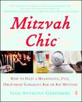 Mitzvah Chic : How to Host a Meaningful, Fun, Drop-Dead Gorgeous Bar or Bat Mitzvah