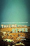 Take Me To The River A Perilous & Epic