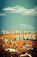 Take Me to the River: A Wayward and Perilous Journey to the World Series of Poker Cover