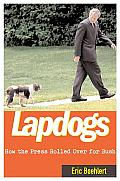 Lapdogs: How the Press Lay down for the Bush White House Cover