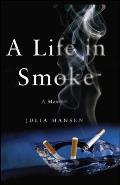 A Life in Smoke: A Memoir