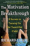 Motivation Breakthrough 6 Secrets to Turning on the Tuned Out Child