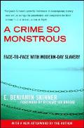 A Crime So Monstrous: Face-To-Face With Modern-Day Slavery by E. Benjamin Skinner