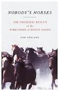 Nobody's Horses: The Dramatic Rescue of the Wild Herd of White Sands