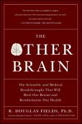 The Other Brain: The Scientific and Medical Breakthroughs That Will Heal Our Brains and Revolutionize Our Health Cover